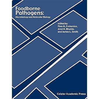 Foodborne Pathogens - Microbiology and Molecular Biology by James L Sm