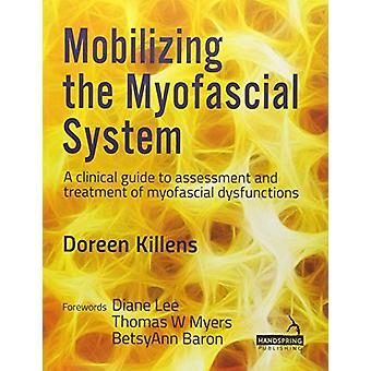 Mobilizing the Myofascial System - A clinical guide to assessment and