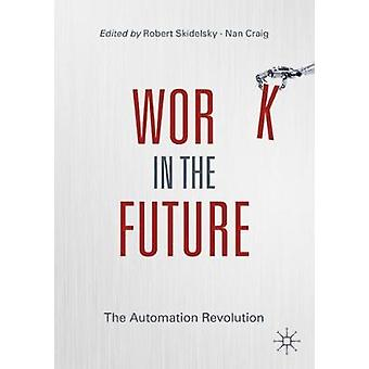 Work in the Future - The Automation Revolution by Robert Skidelsky - 9