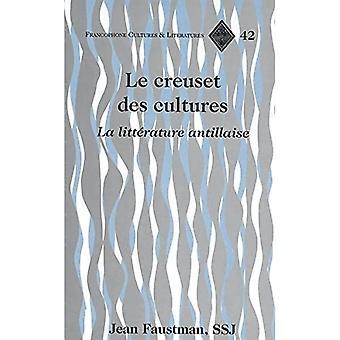 Le Creuset Des Cultures: LA Litterature Antillaise