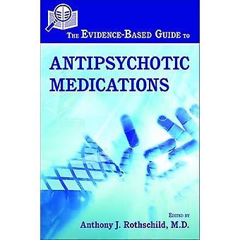 The Evidence-Based Guide to Antipsychotic Medications by Anthony J. R