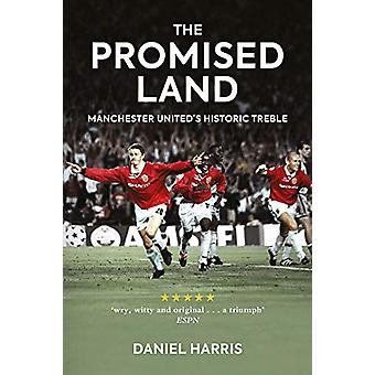 The Promised Land - Manchester United's Historic Treble by Daniel Harr
