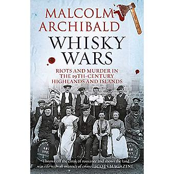 Whisky Wars - Riots and Murder in the 19th century Highlands and Islan