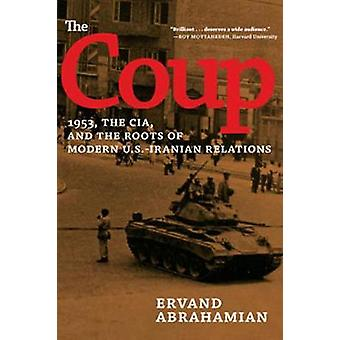 The Coup  1953 the CIA and the Roots of Modern U.S.  Iranian Revelations by Ervand Abrahamian