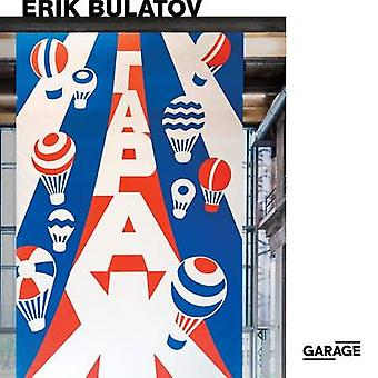 Erik Bulatov Come to Garage by Introduction by Kate Fowle & Edited by Ruth Addison & Edited by Snejana Krasteva & Contributions by Erik Bulatov & Contributions by Hans Ulrich Obrist