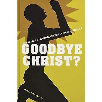 Goodbye Christ? - Christianity - Masculinity - and the New Negro Renai