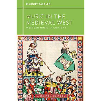 Music in the Medieval West by Margot E. Fassler - 9780393929157 Book