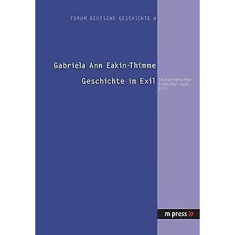 Geschichte Im Exil - Deutschsprachige Historiker Nach 1933 by Gabriela