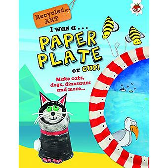 I Was A Paper Plate or Cup - Recyled Art by Emily Kington - 978191210