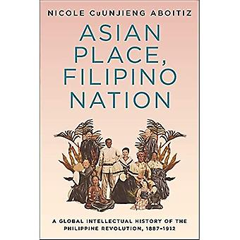 Asian Place, Filipino Nation: A Global Intellectual History of the� Philippine Revolution, 1887-1912 (Columbia Studies in International and Global� History)