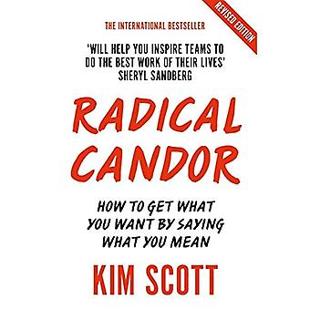 Radical Candor: How to Get� What You Want by Saying What You Mean