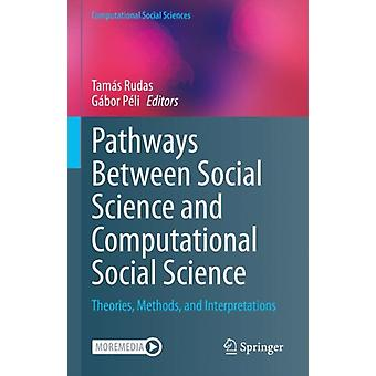 Pathways Between Social Science and Computational Social Science by Edited by Tamas Rudas & Edited by Gabor Peli