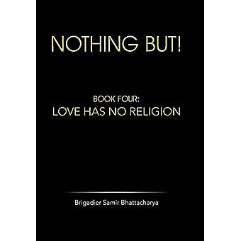 Nothing But! - Book Four - Love Has No Religion by Brigadier Samir Bhat