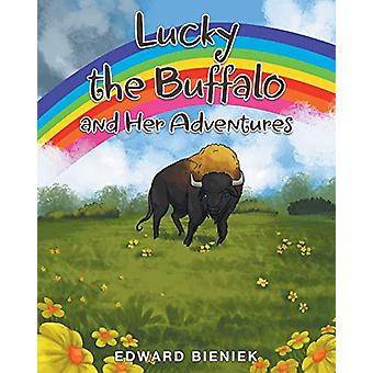Lucky the Buffalo and Her Adventures by Edward Bieniek - 978168197416