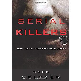 Serial Killers: Death and Life in America's Wound Culture