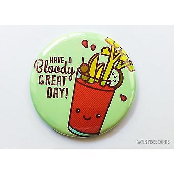 Hebben Bloody Great Day-magneet / pin / pocket Mirror