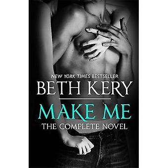 Make Me - Complete Novel by Beth Kery - 9781472240644 Book