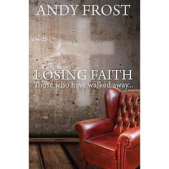 Losing Faith - Those Who Have Walked Away by Andy Frost - 978185078879