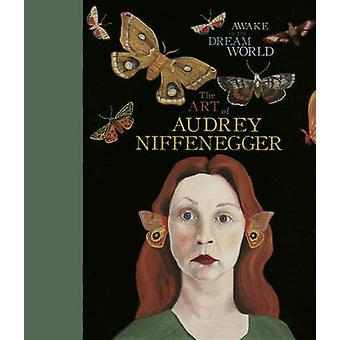 Réveille le monde du rêve - l'Art de Audrey Niffenegger par Audrey FNI