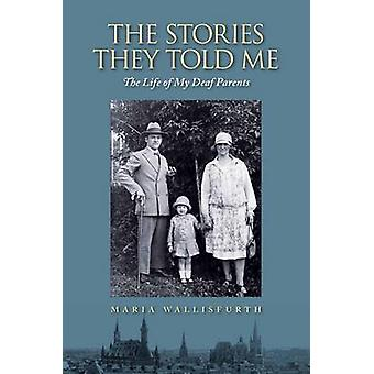 Stories They Told Me - The Life of My Deaf Parents by Maria Wallisfur