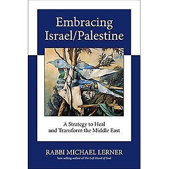 Embracing Israel/Palestina: En strategi för att läka och förvandla Mellanöstern