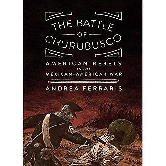 La batalla de Churubusco: rebeldes americanos en la guerra mexicana-americano