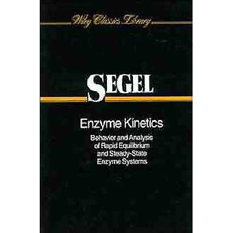 Enzyme Kinetics Behavior and Analysis of Rapid Equilibrium and SteadyState Enzyme Systems by Segel & Irwin H.