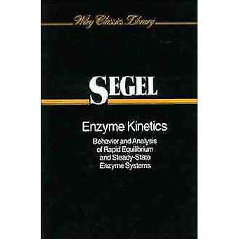 Comportamento di cinetica enzimatica e l'analisi di equilibrio rapida e sistemi degli enzimi SteadyState di Segel & Irwin H.