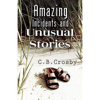 Amazing Incidents and Unusual Stories by Crosby & C. B.