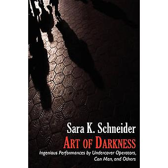 Art of Darkness Ingenious Performances by Undercover Operators Con Men and Others by Schneider & Sara K
