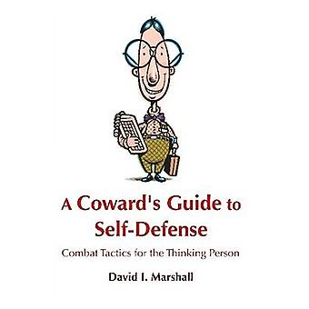 A Cowards Guide to SelfDefense Combat Tactics for the Thinking Person by Marshall & David I.