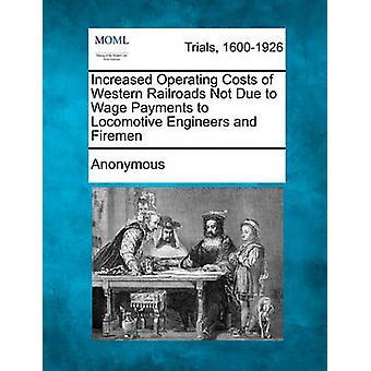 Erhöhten Betriebskosten der westlichen Eisenbahnen nicht durch Lohnzahlungen Locomotive Engineers und Feuerwehrmänner von anonym