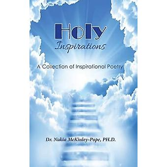Holy Inspirations  A Collection of Inspirational Poetry by McKinleyPope & Dr. Nakia