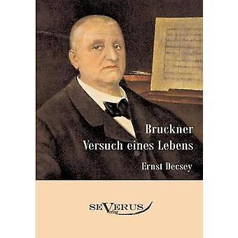 Bruckner Versuch eines Lebens mennessä Decsey & Ernst