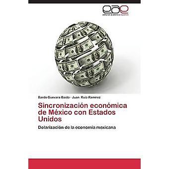 Sincronizacion Economica de Mexico Con Estados Unidos di Guevara Basto Bardo