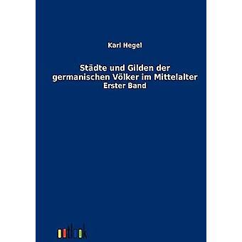 Stdte und Gilden der germanischen Vlker im Mittelalter by Hegel & Karl