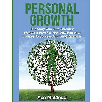 Personal Growth: Reaching Your True Potential: Making� a Plan for Your Own Personal Journey to Success� and Enlightenment (Personal� Growth Tips Strategies & Life Planning)