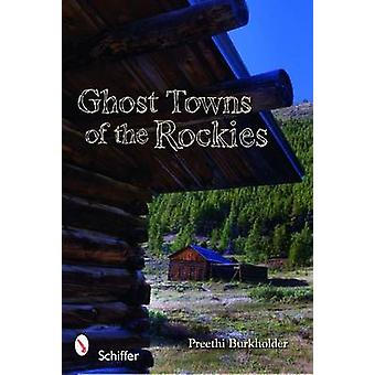 Ghost Towns of the Rockies by Preethi Burkholder - 9780764335693 Book