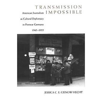 Transmission Impossible - American Journalism as Cultural Diplomacy in