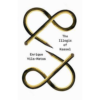 The Illogic of Kassel by Enrique Vila-Matas - Anne McLean - Anna Mils
