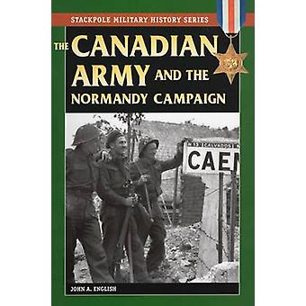 Canadian Army and the Normandy Campaign by John A. English - 97808117
