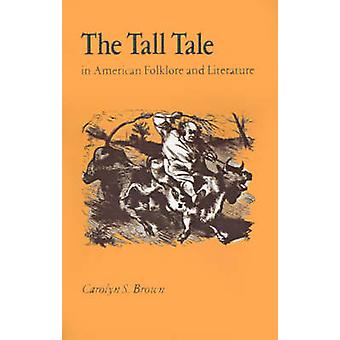 The Tall Tale in American Folklore and Literature by Carolyn S. Brown