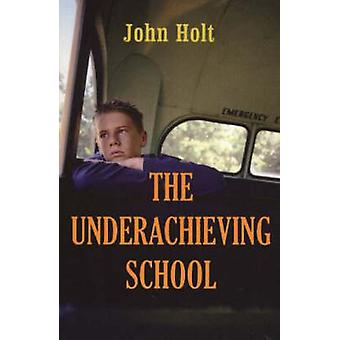 The Underachieving School by John Holt - 9781591810384 Book