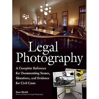 Legal Photography - A Complete Reference for Documenting Scenes - Situ