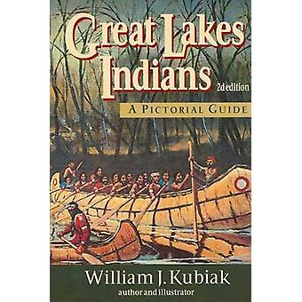 Great Lakes Indians - A Pictoral Guide by William J Kubiak - 978188237