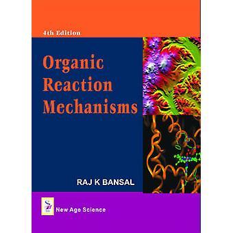 Organic Reaction Mechanisms (4th Revised edition) by Raj K. Bansal -