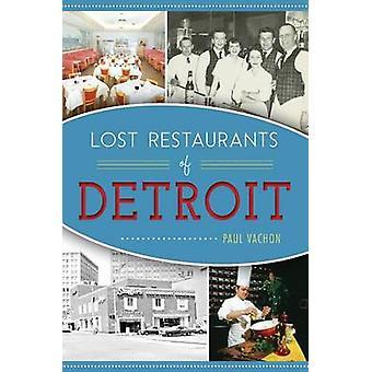 Lost Restaurants of Detroit by Paul Vachon - 9781467135597 Book