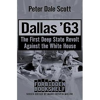 Dallas '63 - The First Deep State Revolt Against the White House by Pe