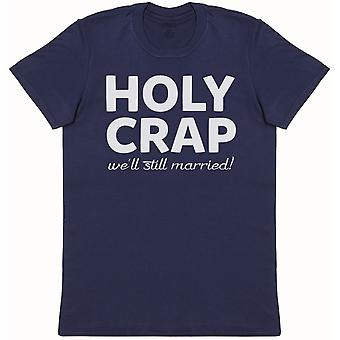 Holy Crap - We'll still married! - Mens T-Shirt