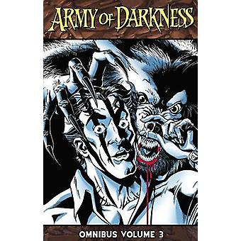 Army of Darkness Omnibus Volume 3 by James Kuhoric & Mike Raicht & By artist Scott Cohn & By artist Dave Simons & By artist Pablo Marcos & By artist Mario Gully